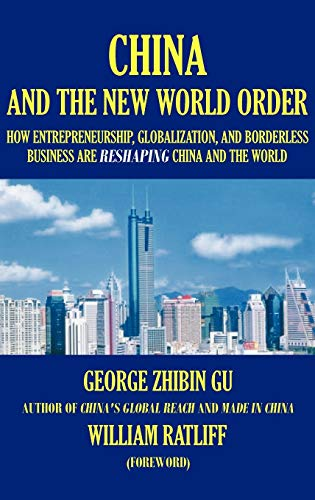 China and the New World Order: How Entrepreneurship, Globalization, and Borderless Business Are Reshaping China and the World