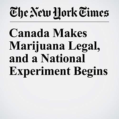 Canada Makes Marijuana Legal, and a National Experiment Begins audiobook cover art