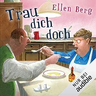 Trau dich doch     (K)ein Hochzeits-Roman              Autor:                                                                                                                                 Ellen Berg                               Sprecher:                                                                                                                                 Tessa Mittelstaedt                      Spieldauer: 13 Std. und 50 Min.     22 Bewertungen     Gesamt 4,7