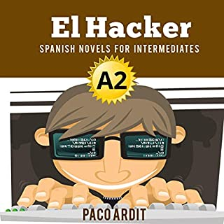 Spanish Novels: El Hacker (Short Stories for Pre Intermediates A2) (Spanish Edition)                   By:                                                                                                                                 Paco Ardit                               Narrated by:                                                                                                                                 Agustín Giraudo,                                                                                        Melisa Laurín Comba                      Length: 46 mins     Not rated yet     Overall 0.0