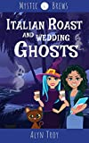 Italian Roast and Wedding Ghosts: A Witch & Ghost Mystery (Mystic Brews Mysteries Book 6)