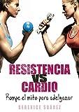 Resistencia vs Cardio: Rompe el mito para adelgazar (Wellness and Fitness Mastery Series nº 1)