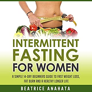 Intermittent Fasting for Women     A Simple 14-Day Beginner's Guide to Fast Weight Loss, Fat Burn, and a Healthy Longer Life              By:                                                                                                                                 Beatrice Anahata                               Narrated by:                                                                                                                                 Anna Doyle                      Length: 1 hr and 8 mins     62 ratings     Overall 4.3