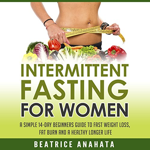 Intermittent Fasting for Women     A Simple 14-Day Beginner's Guide to Fast Weight Loss, Fat Burn, and a Healthy Longer Life              By:                                                                                                                                 Beatrice Anahata                               Narrated by:                                                                                                                                 Anna Doyle                      Length: 1 hr and 8 mins     1 rating     Overall 5.0
