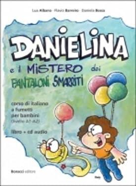 Danielina e il mistero dei pantaloni smarriti. Corso di italiano a fumetti per bambini (livello A1-A2). Con CD-Audio