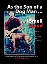 As the Son of a Dog Man ... I Smell Blood: Norman Kemmer and His Life with the American Pit Bull Terrier