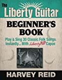 The Liberty Guitar Beginner's Book: Play & Sing 30 Classic Folk Songs Instantly..