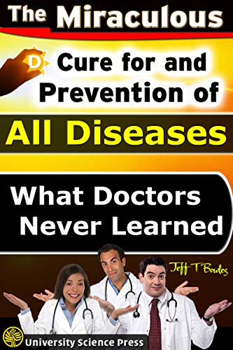 The Miraculous Cure For and Prevention of All Diseases What Doctors Never Learned by [Jeff T. Bowles]