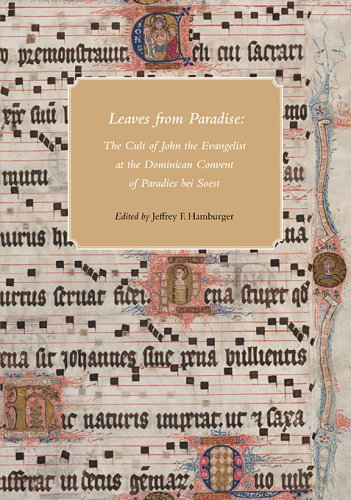 Leaves from Paradise - The Cult of John the Evangelist at the Dominican Convert of Paradies bei Soest: The Cult of John the Evangelist at the ... Bei Soest (Houghton Library Studies, Band 2)