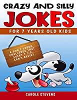 Crazy and Silly jokes for 7 years old kids: a don't laugh challenge that every 7 y.o. can't resist