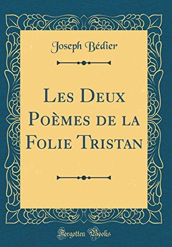Les Deux Poèmes de la Folie Tristan (Classic Reprint)