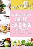 Disintossicazione dallo zucchero In italiano/ Sugar detoxification In Italian: Guida per porre fine alle voglie di zucchero (Voglia di carboidrati)
