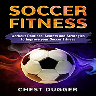 Soccer Fitness     Workout Routines, Secrets and Strategies to Improve Your Soccer Fitness              By:                                                                                                                                 Chest Dugger                               Narrated by:                                                                                                                                 Jamie McLean                      Length: 1 hr and 18 mins     14 ratings     Overall 4.4