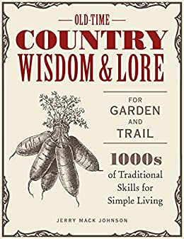 Old-Time Country Wisdom and Lore for Garden and Trail: 1,000s of Traditional Skills for Simple Living by [Jerry Mack Johnson, Jeff McLaughlin]