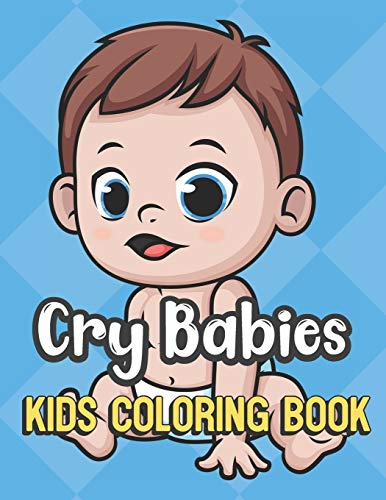 Cry Babies Kids Coloring Book: Blue Eyed Baby in Diaper Cover Color Book for Children of All Ages. Blue Diamond Design with Black White Pages for Mindfulness and Relaxation