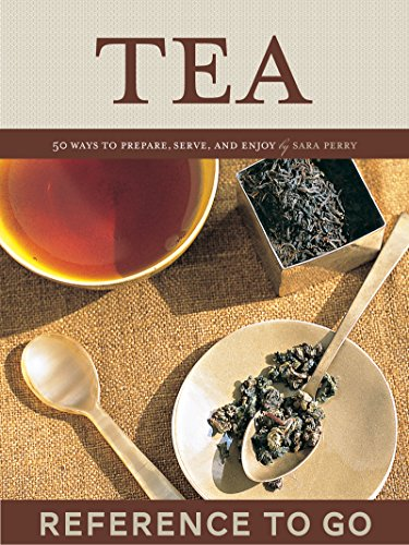Tea: Reference to Go: 50 Ways to Prepare, Serve, and Enjoy (English Edition)