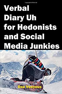 Verbal Diary Uh for Hedonists and Social Media Junkies