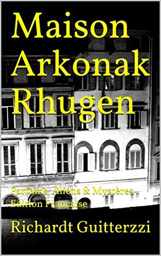 Maison Arkonak Rhugen: Parfums, Aliens & Mystères Edition Française (French Edition)