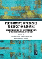Performative Approaches to Education Reforms: Exploring Intended and Unintended Effects of Reforms Morphing as they Move