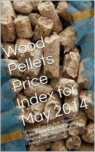 Wood Pellets Price Index for May 2014: Freight Rate for Bulk Shipments Based on the Current Baltic Index and Compressing with the Previous Month (English Edition)