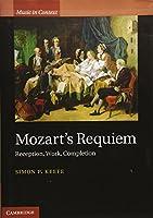 Mozart's Requiem: Reception, Work, Completion (Music in Context)