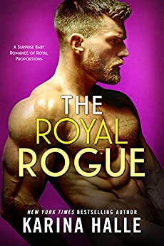The Royal Rogue: An Unexpected Pregnancy Romance by [Karina Halle]