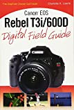 Canon EOS Rebel T3i / 600D Digital Field Guide