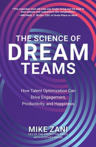 Compare Textbook Prices for The Science of Dream Teams: How Talent Optimization Can Drive Engagement, Productivity, and Happiness 1 Edition ISBN 9781260473742 by Zani, Mike