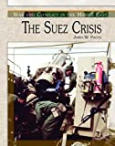 The Suez Crisis (War and Conflict in the Middle East)