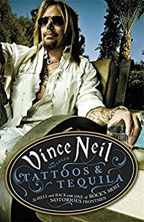 Tattoos & Tequila: To Hell and Back With One Of Rock's Most Notorious Frontmen by Vince Neil (2013-08-01)