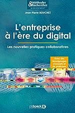 L'entreprise à l'ère du digital - Les nouvelles pratiques collaboratives de JEAN-PIERRE BOUCHEZ