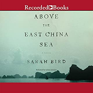 Above the East China Sea     A Novel              By:                                                                                                                                 Sarah Bird                               Narrated by:                                                                                                                                 Jennifer Ikeda,                                                                                        Ali Ahn,                                                                                        Tandy Cronyn,                   and others                 Length: 14 hrs     71 ratings     Overall 4.5