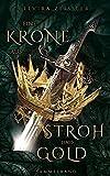 Eine Krone aus Stroh und Gold: Gesamtausgabe
