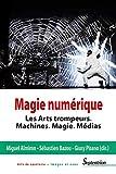 Magie numérique : Les arts trompeurs, machines, magie, médias