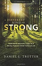 A Different Kind of Strong - Second Edition: Addiction & Adversity Leads To A 30-Day Fast & A Christ-Centered Life