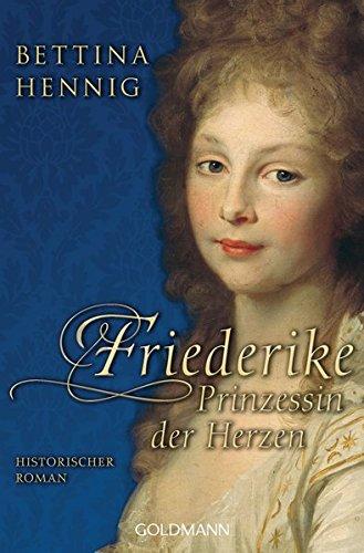 Friederike. Prinzessin der Herzen: Historischer Roman