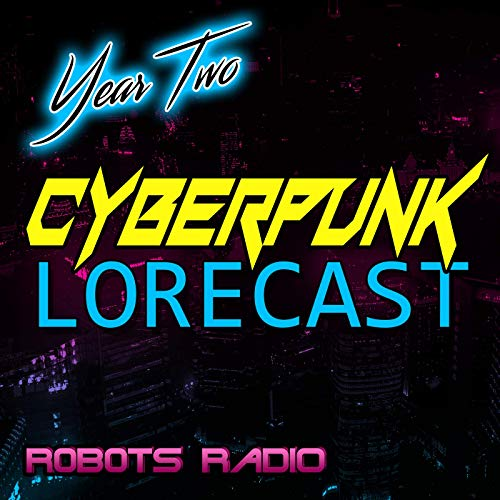 Cyberpunk Lorecast: The Lore, News & Gameplay Podcast for Cyberpunk 2077 Podcast By Robots Radio cover art