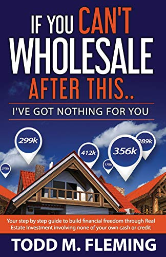 Real Estate Investing Books! - If You Can't Wholesale After This: I've Got Nothing For You... (Volume 1)
