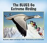 The Blues Go Extreme Birding (Blues Go Birding)