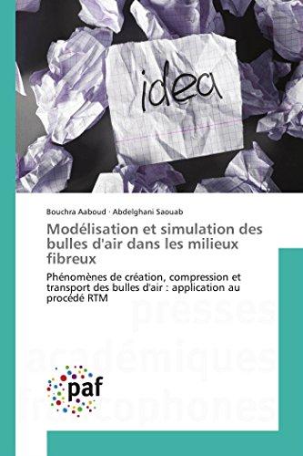 Modélisation et simulation des bulles d'air dans les milieux fibreux: Phénomènes de création, compression et transport des bulles d'air : application au procédé RTM (OMN.PRES.FRANC.)
