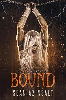 Bound (Grim and Sinister Delights Book 3) by [Sean Azinsalt]