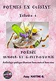 POÈMES EN CUISINE Volume 1: POÉSIE HUMOUR ET GASTRONOMIE Anthologie poétique chantant bons mets et bons vins