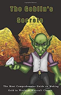 The Goblin's Secrets: The Most Comprehensive Guide on Making Gold in World of Warcraft Classic
