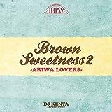 BROWN SWEETNESS 2 -ARIWA LOVERS-