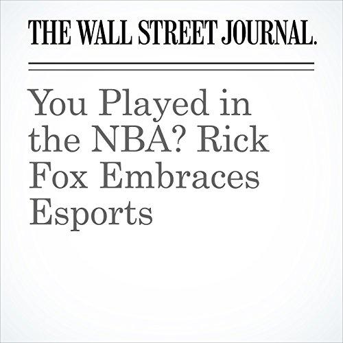 You Played in the NBA? Rick Fox Embraces Esports copertina