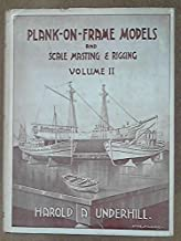 Plank-On-Frame Models and Scale Masting and Rigging, Vol. 2: Mastmaking and Rigging Sailing Models and Power Craft Hulls