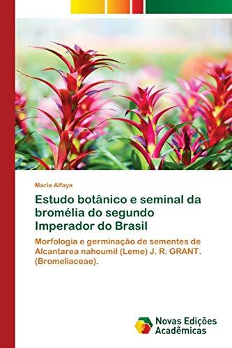 Estudo botânico e seminal da bromélia do segundo Imperador do Brasil: Morfologia e germinação de sementes de Alcantarea nahoumiI (Leme) J. R. GRANT. (Bromeliaceae).