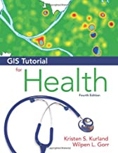 GIS Tutorial for Health: Fourth Edition (GIS Tutorials)