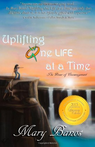 Book: Uplifting One Life at a Time - The Power of Encouragement by Mary Banos