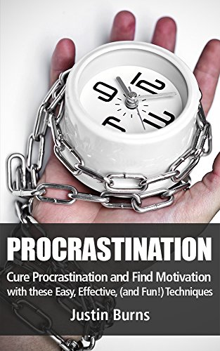 Procrastination: Cure Procrastination and Find Motivation with these Easy, Effective, (and Fun!) Techniques! (Procrastination Cure, Productivity, Motivation, Time Management)